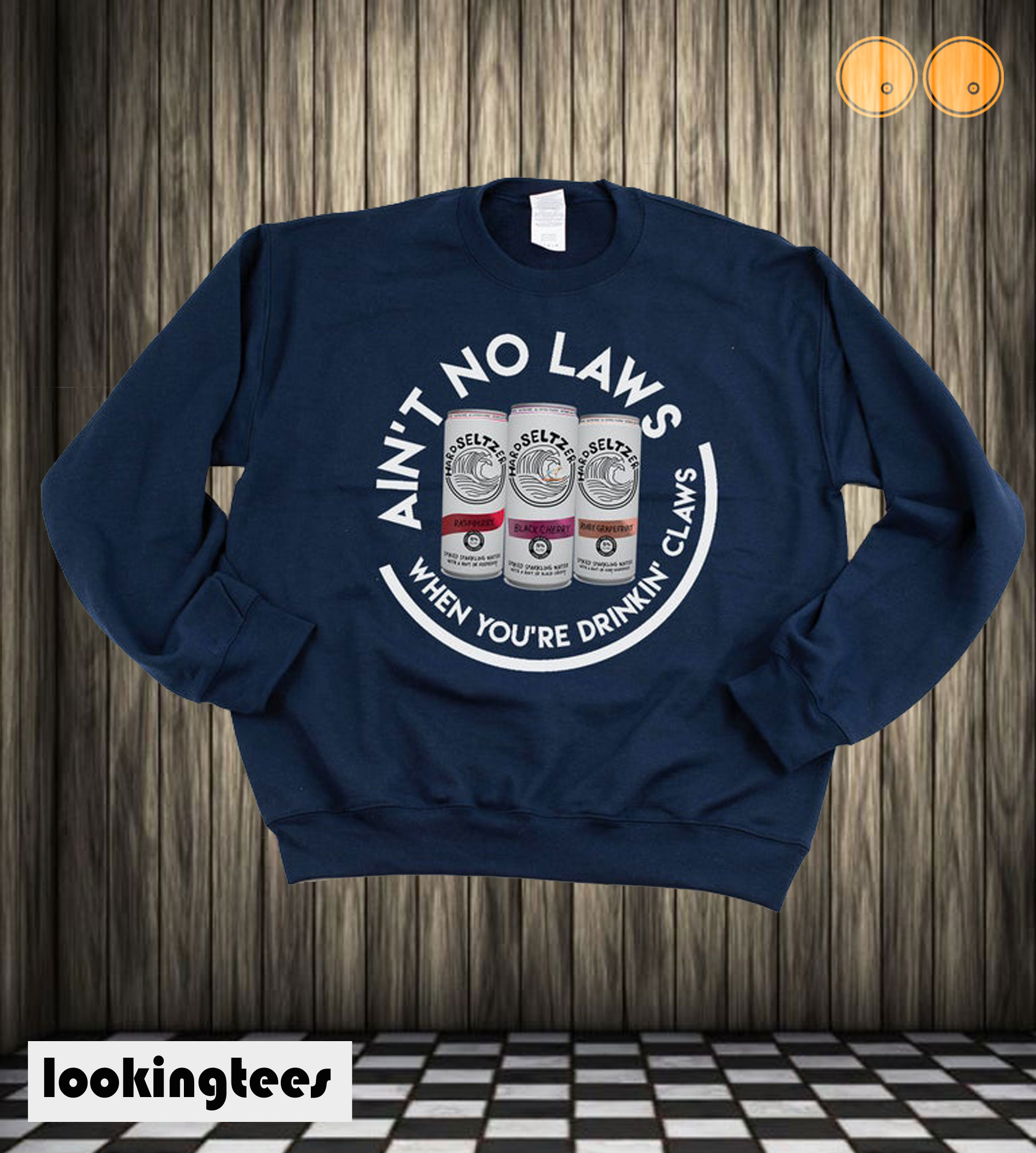Ain't No Laws When You're Drinkin' Claws Sweatshirt
