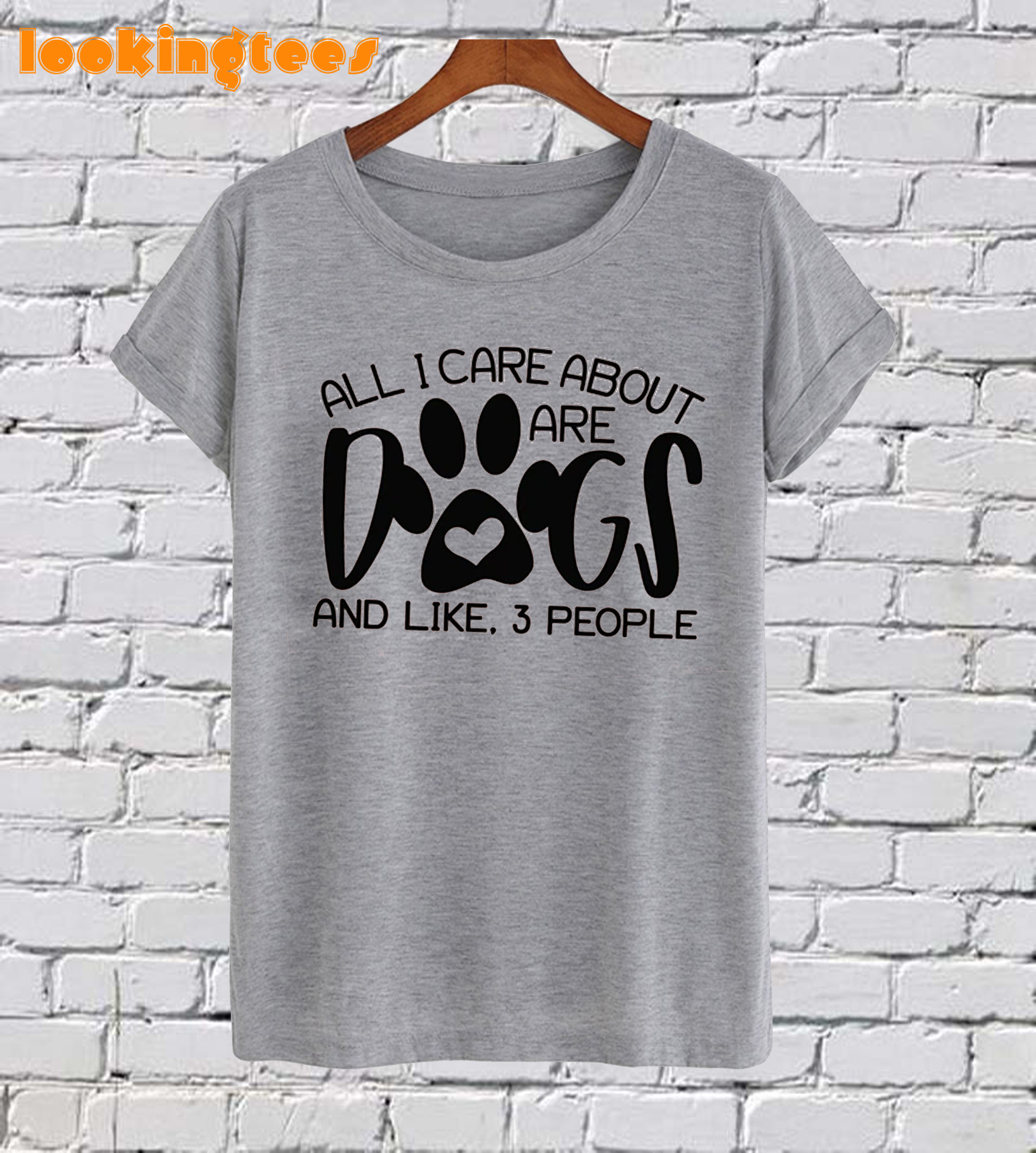 All I Care About Are Dogs T-Shirt